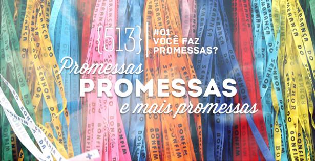 Capa 513 Podcast #01 - Promessas